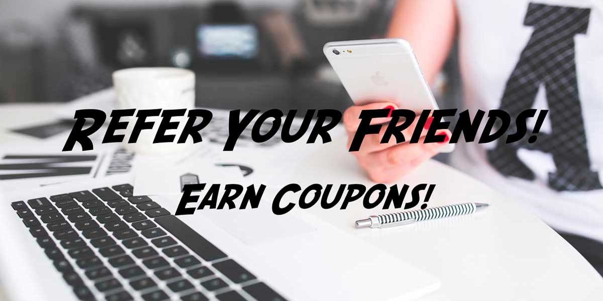 Refer your Friends and Earn Coupons